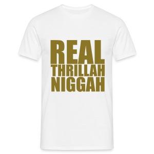 Real Thrillah Niggah - Mannen T-shirt