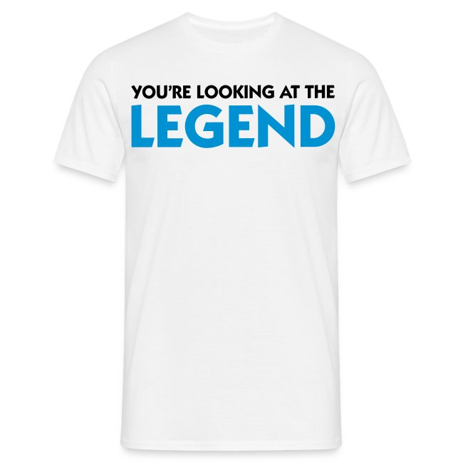 You're Looking at the LEGEND