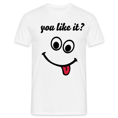 You like it? - Männer T-Shirt