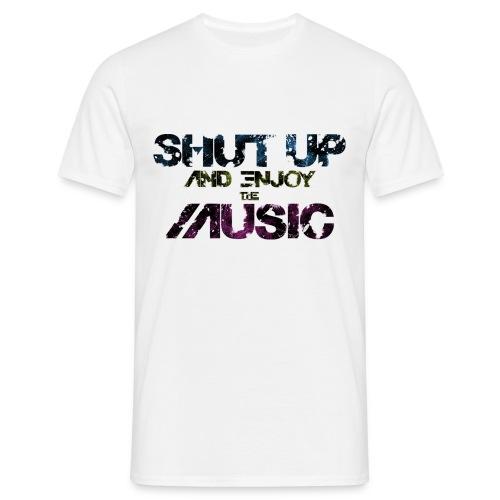 Shut Up and Enjoy the Music - Männer T-Shirt