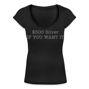 $500 Silver - IF YOU WANT IT  - Women's Scoop Neck T-Shirt