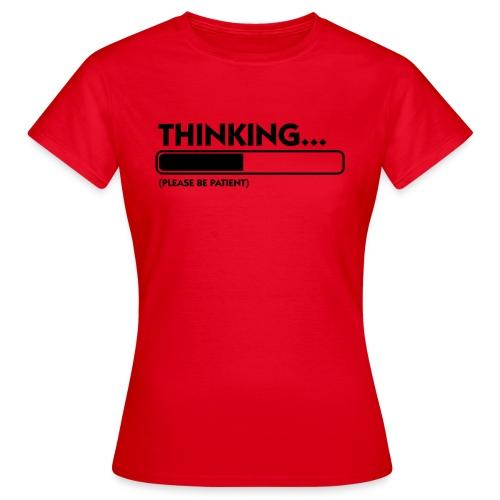 Thinking. - T-shirt Femme