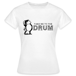 Take Me To The Drum - Women's T-Shirt