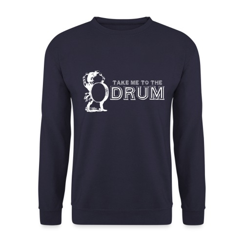 Take Me To The Drum - Men's Sweatshirt