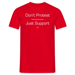 Don't Protest - Men's T-Shirt