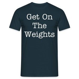 Get On the Weights shirt - Men's T-Shirt