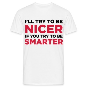 Ill Try To Be Nice ... - Men's T-Shirt