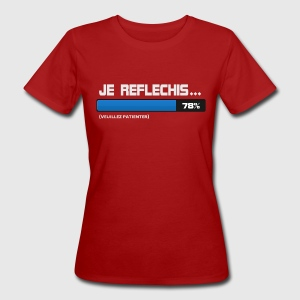 Je reflechis, please wait - T-shirt Bio Femme