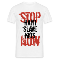 T-Shirts ~ Männer T-Shirt ~ Mann T-Shirt Stop Haiti Slave Kids now © by kally ART®