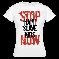 T-Shirts ~ Frauen T-Shirt ~ Frau T-Shirt Stop Haiti Slave Kids now © by kally ART®