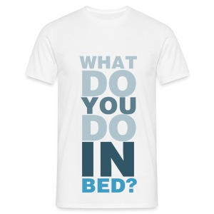 What do you do in bed? - Men's T-Shirt