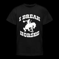 Shirts ~ Teenage T-shirt ~ I Break Horses