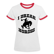 T-Shirts ~ Women's Ringer T-Shirt ~ I Break Horses