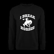 Hoodies & Sweatshirts ~ Men's Sweatshirt ~ I Break Horses