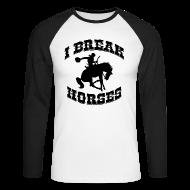 Long sleeve shirts ~ Men's Long Sleeve Baseball T-Shirt ~ I Break Horses