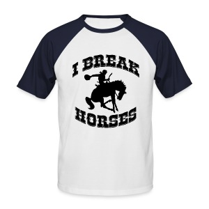 I Break Horses - Men's Baseball T-Shirt