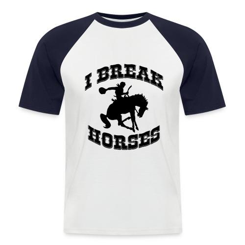 I Break Horses - Men's Baseball T-Shirt