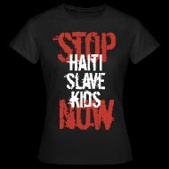 T-Shirts ~ Frauen T-Shirt ~ Frau T-Shirt Stop Haiti Slave Kids now 02© by kally ART®