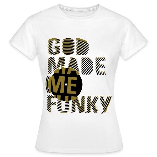 God made me funky - T-shirt dam