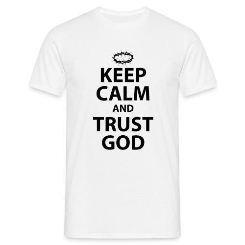 Keep Calm Trust God - Men's T-Shirt