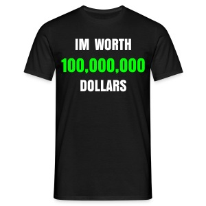 SWEET-WEAR Im worth 100,000,000 dollars - Men's T-Shirt