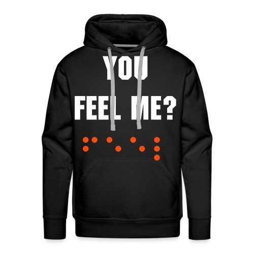 You Feel Me? - Men's Premium Hoodie