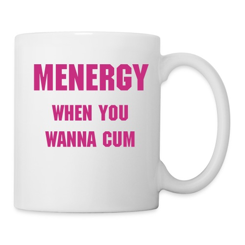 MENERGY - When You Wanna Cum MUG - Mug