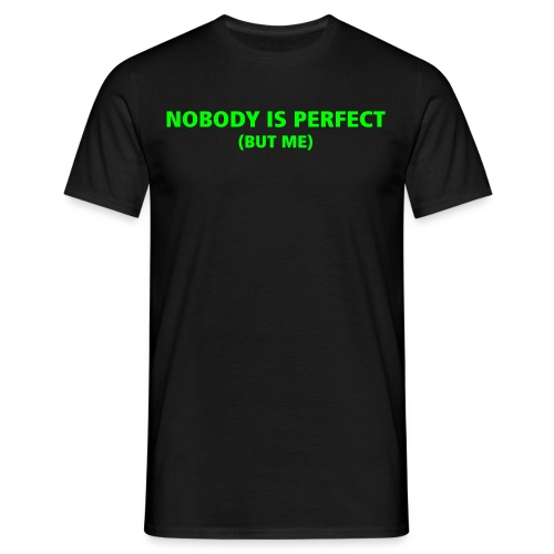 Nobody is perfect. But me! - Männer T-Shirt