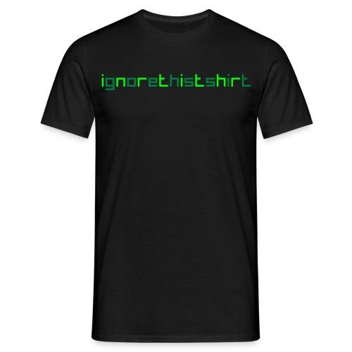 ignore this t-shirt! - Männer T-Shirt