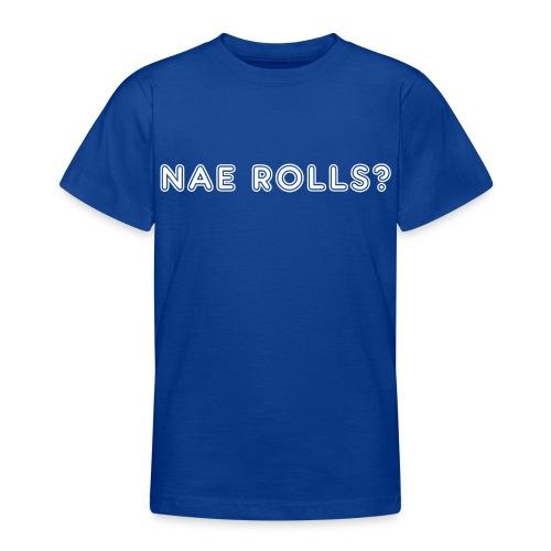 Nae Rolls? - Teenage T-Shirt