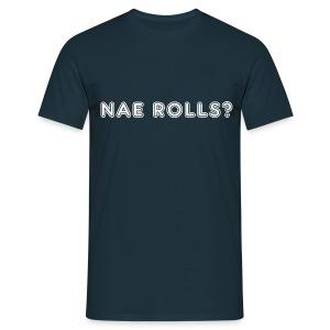 Nae Rolls? - Men's T-Shirt