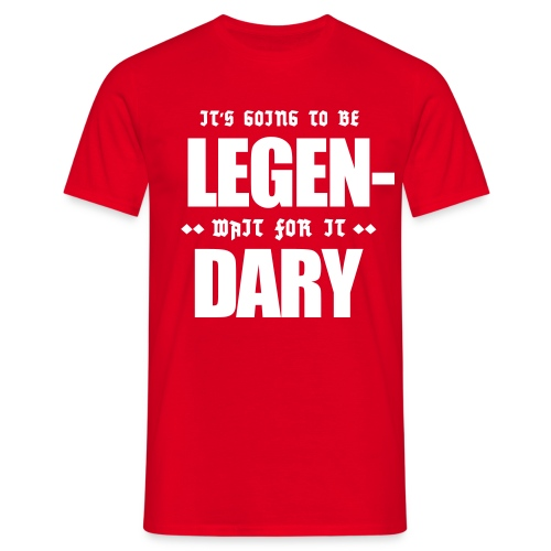 It's going to be LEGEN... wait for it... DARY | T-Shirt - Maglietta da uomo