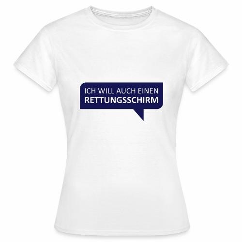 Ich will auch einen Rettungsschirm - Frauen T-Shirt