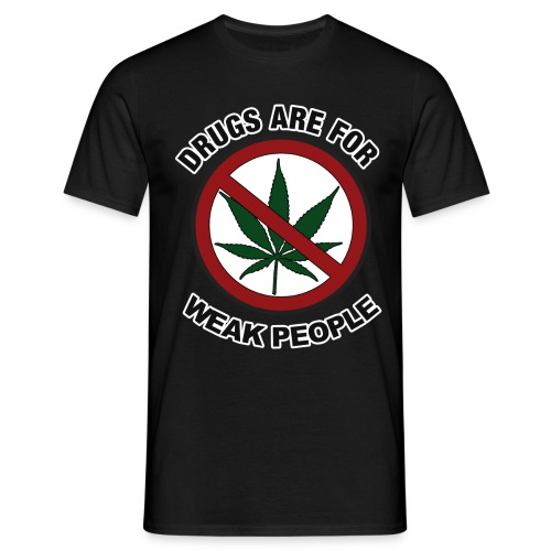Drugs Are For Weak People 2 - Men's T-Shirt