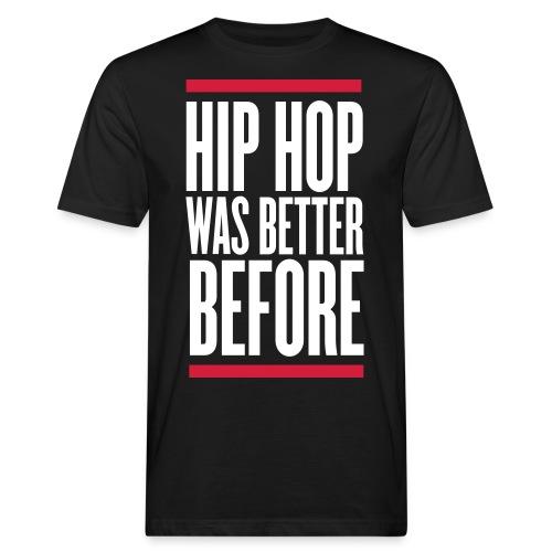 Hip hop was better Before T-shirt - Mannen Bio-T-shirt