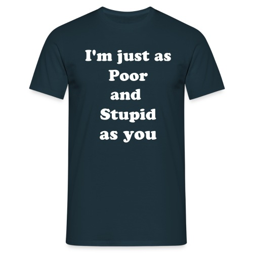 Poor and Stupid - Men's T-Shirt