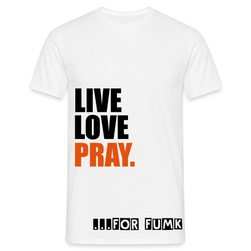 live,love,pray fumk - Men's T-Shirt