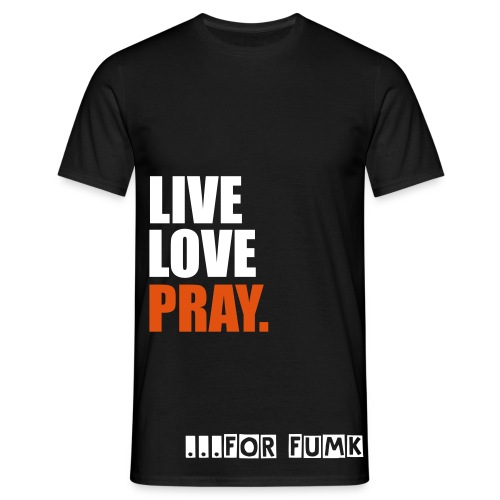 live,love,pray fumk blk - Men's T-Shirt