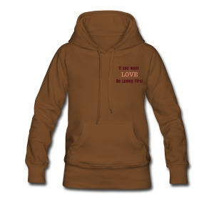If you want LOVE, be loving first - Vrouwen Premium hoodie