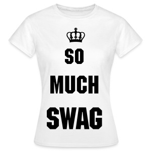 So Much Swag - Women's T-Shirt