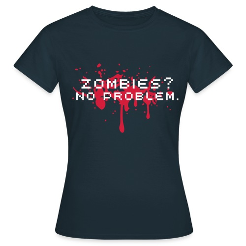 Zombies? No Problem T-SHIRT Women - Women's T-Shirt