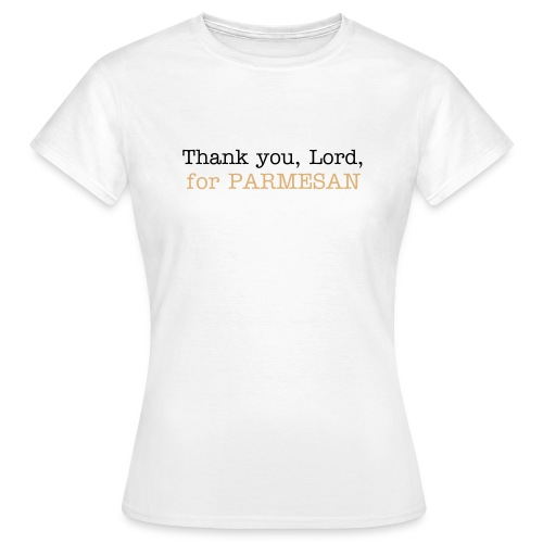 Thank you, Lord, for PARMESAN! - Frauen T-Shirt