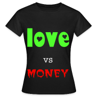 T-Shirts ~ Women's T-Shirt ~ love vs money