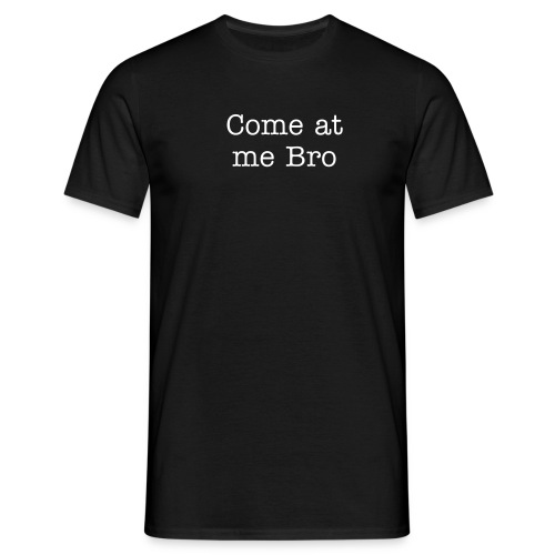 Come at me bro - Men's T-Shirt