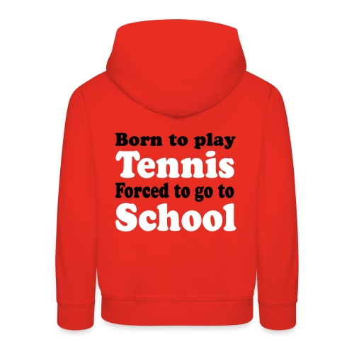 Born to play Tennis, Forced to go to School - Kids' Premium Hoodie