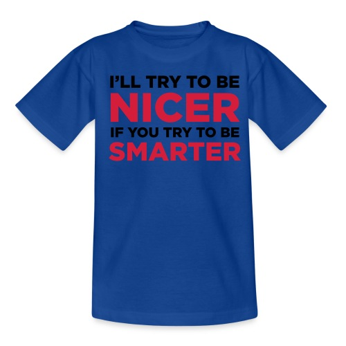 Nicer if Smarter Kinderen T-Shirt - Teenager T-shirt
