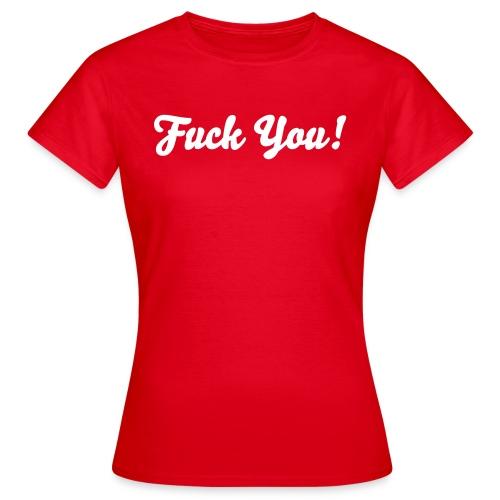 Fuck You! Vrouwen T-shirt - Vrouwen T-shirt