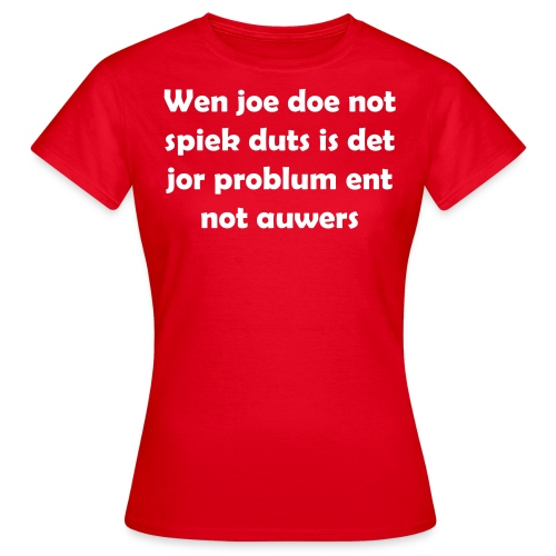 Wen joe doe not spiek duts Vrouwen T-shirt - Vrouwen T-shirt