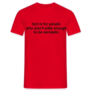Men's T-Shirt - funny,people,sarcasm,sarcastic,sharp,tact,wit