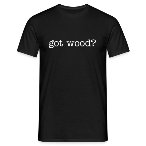 Mens Tee: got wood? - Men's T-Shirt